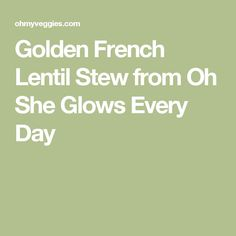 Golden French Lentil Stew from Oh She Glows Every Day