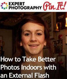 How to Take Better Photos Indoors with An External Flash » Expert Photography