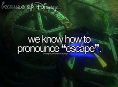 """Escape...esssscape look it's sounds just like escape!""  (You read that in Dorys  voice )"