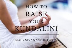 How To Raise Your Kundalini