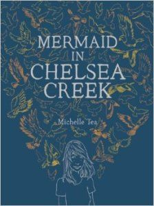 5 Books about Mermaids - The Mermaid in Chelsea Creek by Michelle Tea