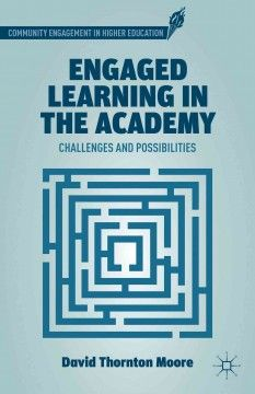 Engaged learning in the academy : challenges and possibilities / David Thornton Moore.