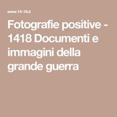 Fotografie positive - 1418 Documenti e immagini della grande guerra