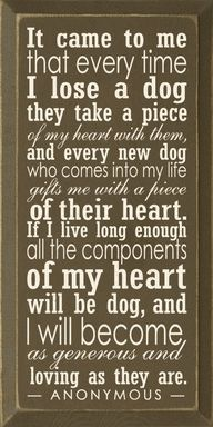 It came to me that every time I lose a dog they take a piece of my heart... Sign