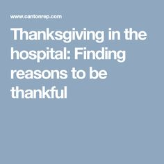 Thanksgiving in the hospital: Finding reasons to be thankful