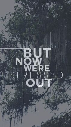 Stressed Out - Twenty One Pilots!!!