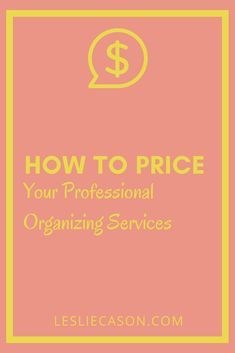 Professional Organizing | Pricing Services | How to Set Prices