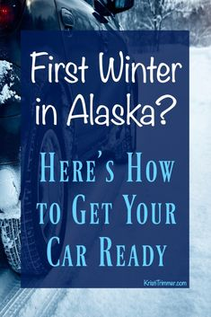 First Winter in Alaska? Here's how to get your car ready. #alaska #wintertips #winteriscoming #cartips
