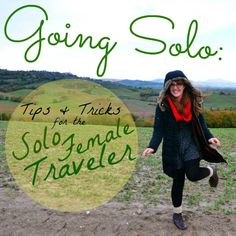 Going Solo: Tips & Tricks for the Solo Female Traveler