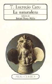 La Naturaleza / T. Lucrecio Caro ; edición de Ismael Roca Meliá - Madrid : Akal, D.L. 1990