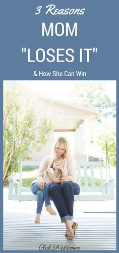 3 Reasons Mom Loses It and How She Can Win