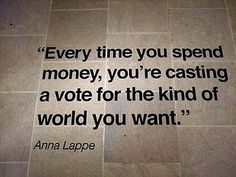 Conscious consumerism. Every penny matters.