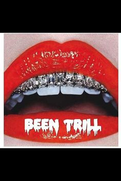 BEEN TRILL!!