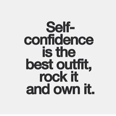 Self-confidence is the best outfit.