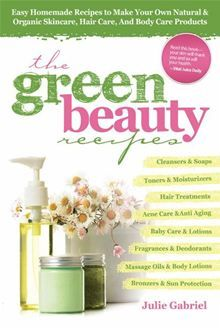 Green Beauty Recipes: Easy Homemade Recipes to Make your Own Skincare, Hair Care and Body Care Products by Julie Gabriel. #Kobo #eBook