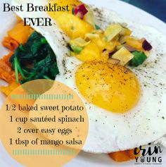 And this, is literally, the best breakfast I've ever made. Wow...it was perfect. 1/2 baked sweet potato   1 cup sautéed spinach  2 over easy eggs   1 tbsp of mango salsa