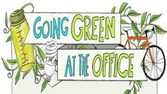 These are some easy ways to make your office more environmentally friendly.