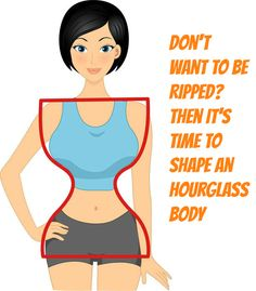 Don't Want To Be Ripped? Then It's Time To Shape An Hourglass Body