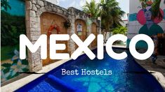 From the beaches of Cancun to Chiapas and Mexico City, here are the best backpacker hostels in Mexico to make friends at and party in on your next trip.