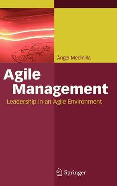 Agile Management: Leadership in an Agile Environment / Angel Medinilla: Springer, 2012