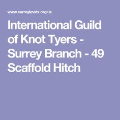 International Guild of Knot Tyers - Surrey Branch - 49 Scaffold Hitch