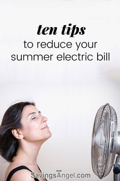 Ten incredibly money-saving tips you can start using right now to save hundreds of dollars to reduce your electricity bill and stay cool this summer