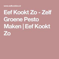 Eef Kookt Zo - Zelf Groene Pesto Maken   Eef Kookt Zo