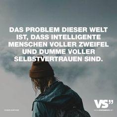 Visual Statements®️ Das Problem dieser Welt ist, dass intelligente Menschen voller Zweifel und dumme voller Selbstvertrauen sind. Sprüche / Zitate / Quotes /Leben / Freundschaft / Beziehung / Familie / tiefgründig / lustig / schön / nachdenken