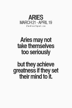 Aries may not take themselves too seriously but they achieve greatness if they set their mind to it.  #Zodiac #Aries