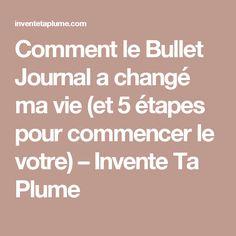 Comment le Bullet Journal a changé ma vie (et 5 étapes pour commencer le votre) – Invente Ta Plume