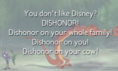 Dishonor on your cow! That never stops being funny to me.