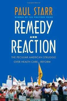 Remedy and Reaction: The Peculiar American Struggle over Health Care Reform by Paul Starr, http://www.amazon.com/dp/0300171099/ref=cm_sw_r_pi_dp_VULwrb0A9VH4Y