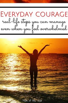 Everyday Courage - Step you can manage when you feel overwhelmed