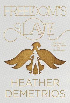 Freedom's Slave (Dark Caravan Cycle #3) by Heather Demetrios: February 28th 2017 by Balzer + Bray