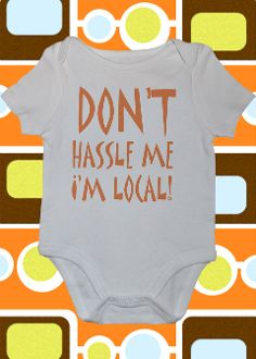 Don't Hassle Me I'm Local Onesie or Toddler Tee