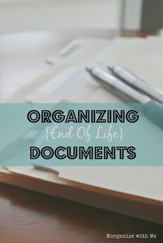 Organizing End of Life Documents - the How and Why.