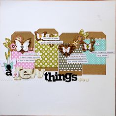 A Few Things by Wendy McKee    Supplies:  Jillibean Soup  Patterned Paper – Blossom Soup/Corn Kernels, Blossom Soup/Half Pound Blossoms, Blossom Soup/Fresh Cilantro,Soup Staples/Grey Sugar  Coordinating Cardstock Stickers- Blossom Soup  Alphabeans – Baked Brown  Corrugated Alphas- White  Chipboard Alphas – Burlap  Corrugated Shapes- Butterflies,hearts    Other – Needle and thread, Martha Stewart Butterfly punch    Source…