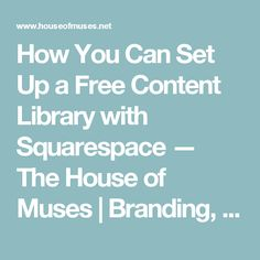 How You Can Set Up a Free Content Library with Squarespace — The House of Muses | Branding, design, and tips + strategies for bloggers and online business owners