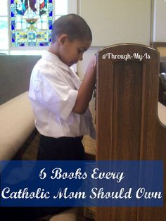 "Through My ""I""s: 6 Books Every Catholic Mom Should Own"