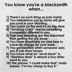 Hahaha True, except for the horseshoeing bit. I'm proud to be a blacksmith AND a farrier. Metal Projects, Welding Projects, Metal Crafts, Welding Ideas, Power Hammer, Blacksmith Forge, Blacksmith Projects, Iron Work, Work Tools