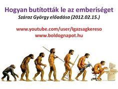 (3) Száraz György előadása: Hogyan butították le az emberiséget? - YouTube