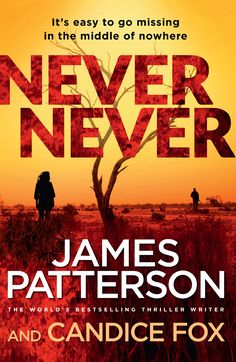 """Never Never, by James Patterson and Candice Fox (2017). """"Detective Harriet Blue needs to get out of town, fast. With her brother under arrest for a series of brutal murders in Sydney, Harry's chief wants the hot-headed detective kept far from the press. So he assigns her a deadly new case – in the middle of the Outback. Deep in the Western Australian desert, three young people have disappeared from the Bandya Mine. And it's Harry's job to track them down."""" (Website)"""