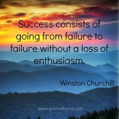 Success consists of going from failure to failure without a loss of enthusiasm. - Winston Churchill