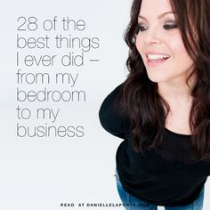 28 of the best things I ever did — from my bedroom to my business • Danielle LaPorte: white hot truth + sermons on life