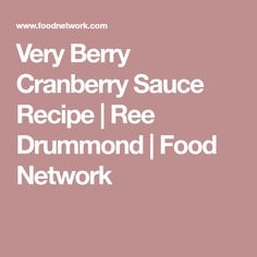 Very Berry Cranberry Sauce Recipe   Ree Drummond   Food Network