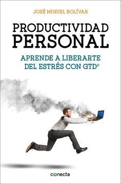 #libro: Productividad Personal: Aprende a liberarte del estrés con GTD®, de José Miguel Bolívar. #GTD #productividad