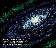 If I say I am not sad, I am denying a whole universe inside me.