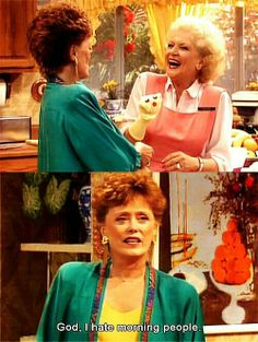 "{The Golden Girls} ~ Blanche - ""God, I hate morning people. Girl Memes, Girl Humor, Girl Quotes, Golden Girls Quotes, Golden Girls Funny, The Golden Girls, Best Tv, The Best, Morning People"