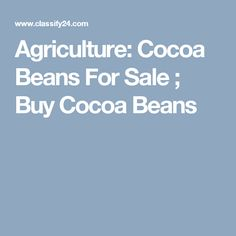 Cocoa beans for sale: buy cocoa beans from cocoa beans seller or import cocoa beans from cocoa beans exporter. Buy quality cocoa beans at affordable price Oil And Gas, Agriculture, Mineral, Cocoa, Beans, Gemstone, Stuff To Buy, Beans Recipes, Theobroma Cacao