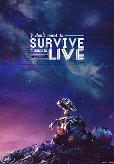 AUTO: On the Axiom, you will survive. Captain: I don't want to survive. I want to live.